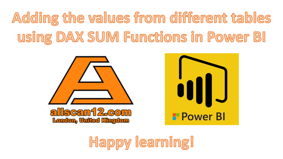 Adding the values from different tables using DAX SUM Functions in Power BI